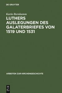 Cover Luthers Auslegungen des Galaterbriefes von 1519 und 1531