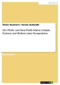 Cover Der Profit- und Non-Profit Sektor. Gründe, Formen und Risiken einer Kooperation