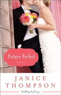 Cover Picture Perfect (Weddings by Design Book #1)