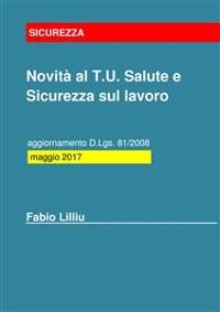 Cover Novità al T.U. Salute e Sicurezza sul lavoro - aggiornamento D.Lgs. 81/2008: maggio 2017