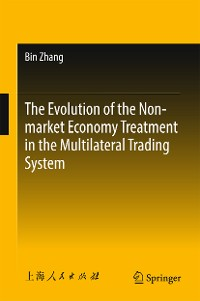 Cover The Evolution of the Non-market Economy Treatment in the Multilateral Trading System
