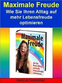 Cover Maximale Freude - Wie Sie Ihren Alltag auf mehr Lebensfreude optimieren