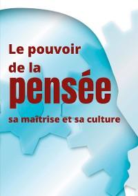 Cover Le pouvoir de la pensée, sa maîtrise et sa culture