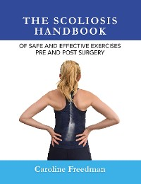 Cover The Scoliosis Handbook of Safe and Effective Exercises Pre and Post Surgery