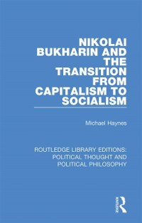 Cover Nikolai Bukharin and the Transition from Capitalism to Socialism