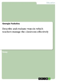 Cover Describe and evaluate ways in which teachers manage the classroom effectively
