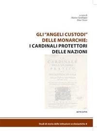 """Cover Gli """"angeli"""" custodi delle monarchie: i cardinali protettori delle nazioni"""