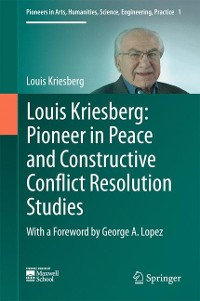 Cover Louis Kriesberg: Pioneer in Peace and Constructive Conflict Resolution Studies