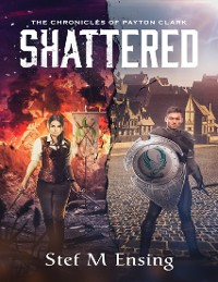 Cover The Chronicles of Payton Clark: Shattered