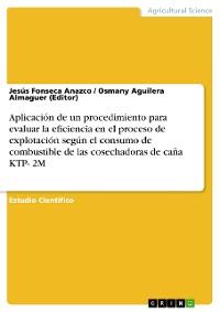 Cover Aplicación de un procedimiento para evaluar la eficiencia en el proceso de explotación según el consumo de combustible de las cosechadoras de caña KTP- 2M