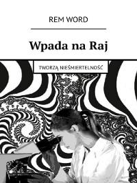 Cover WpadanaRaj. Tworzą nieśmiertelność