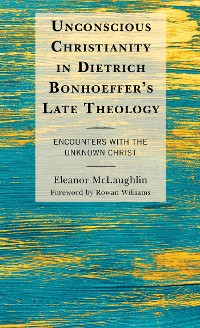Cover Unconscious Christianity in Dietrich Bonhoeffer's Late Theology