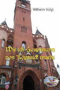 Cover Wie ich Hauptmann von Köpenick wurde (Bebildert)