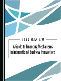 Cover A Guide to Financing Mechanisms in International Business Transactions
