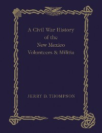 Cover A Civil War History of the New Mexico Volunteers and Militia