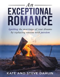 Cover An Exceptional Romance: Igniting the Marriage of Your Dreams By Replacing Routine With Passion