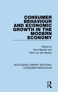 Cover Consumer Behaviour and Economic Growth in the Modern Economy (RLE Consumer Behaviour)