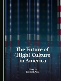 Cover The Future of (High) Culture in America