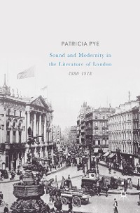 Cover Sound and Modernity in the Literature of London, 1880-1918