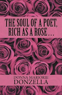 Cover The Soul of a Poet, Rich as a Rose . . .