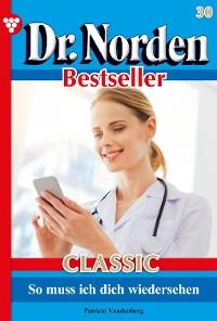 Cover Dr. Norden Bestseller Classic 30 – Arztroman