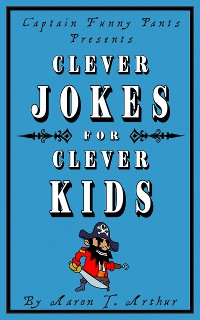Cover Captain Funny Pants Presents Clever Jokes for Clever Kids