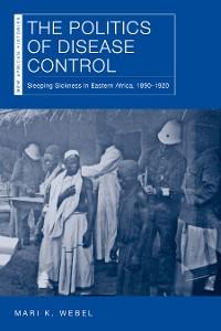 Cover The Politics of Disease Control
