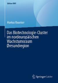 Cover Das Biotechnologie-Cluster im nordeuropäischen Wachstumsraum Øresundregion