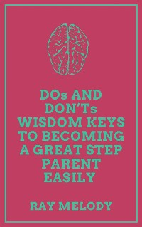 Cover DOs And DON'Ts Wisdom Keys To Becoming A Great Step Parent Easily