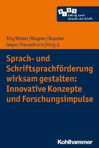 Cover Sprach- und Schriftsprachförderung wirksam gestalten: Innovative Konzepte und Forschungsimpulse
