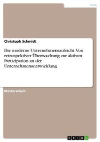 Cover Die moderne Unternehmensaufsicht. Von retrospektiver Überwachung zur aktiven Partizipation an der Unternehmensentwicklung