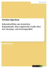 Cover Kalendereffekte am deutschen Kapitalmarkt. Eine empirische Studie über den Montags- und Feiertagseffekt