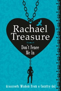 Cover Don't Fence Me In: Grassroots Wisdom From a Country Gal