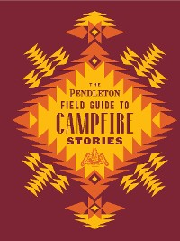 Cover The Pendleton Field Guide to Campfire Stories
