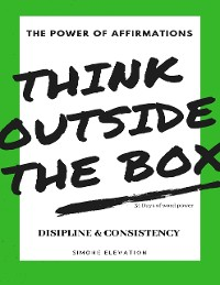 Cover The Power of Affirmations Think Outside the Box 31 Days of Word Power Disipline & Consistency