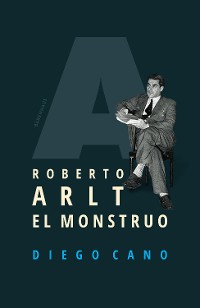 Cover Roberto Arlt. El monstruo