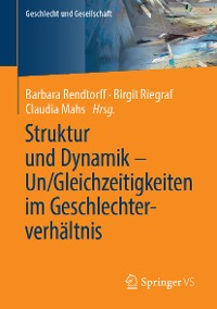 Cover Struktur und Dynamik – Un/Gleichzeitigkeiten im Geschlechterverhältnis