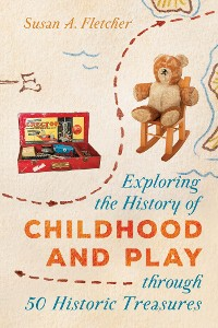 Cover Exploring the History of Childhood and Play through 50 Historic Treasures