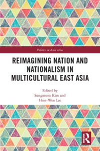 Cover Reimagining Nation and Nationalism in Multicultural East Asia