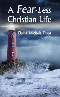 Cover A Fear-Less Christian Life