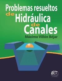 Cover Problemas resueltos de Hidráulica de Canales