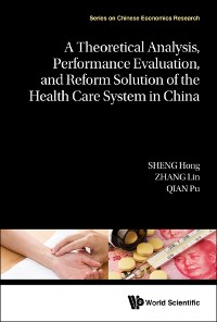 Cover A Theoretical Analysis, Performance Evaluation, and Reform Solution of the Health Care System in China