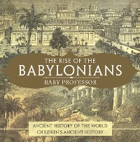 Cover The Rise of the Babylonians - Ancient History of the World | Children's Ancient History