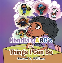 Cover Kendia's  Abc's and Things I Can Be
