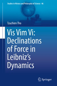 Cover Vis Vim Vi: Declinations of Force in Leibniz's Dynamics