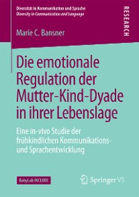 Cover Die emotionale Regulation der Mutter-Kind-Dyade in ihrer Lebenslage