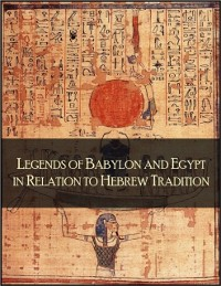 Cover Legends of Babylon and Egypt in Relation to Hebrew Tradition