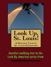 Cover Look Up, St. Louis! A Walking Tour of Downtown