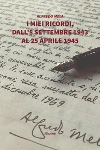 Cover I miei ricordi, dall'8 settembre 1943 al 25 aprile 1945