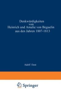 Cover Denkwurdigkeiten von Heinrich und Amalie von Beguelin aus den Jahren 1807-1813 nebst Briefen von Gneisenau und Hardenberg